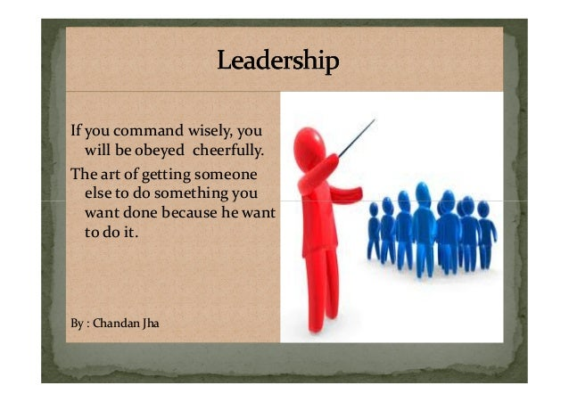 If you command wisely, you will be obeyed cheerfully. The art of getting someone else to do something you If you command w...