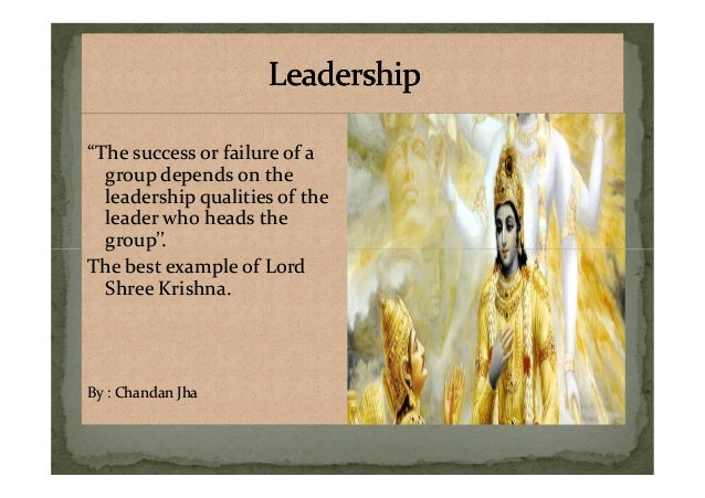 """The success or failure of a group depends on the leadership qualities of the leader who heads the group''. ""The success o..."