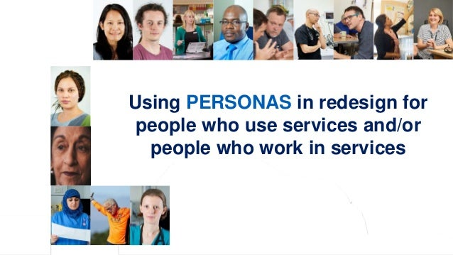 NHS England and NHS Improvement Using PERSONAS in redesign for people who use services and/or people who work in services