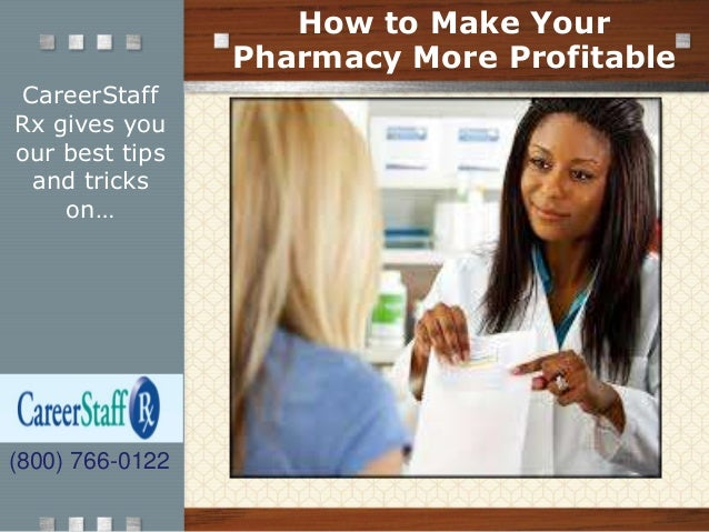 CareerStaff Rx gives you our best tips and tricks on… How to Make Your Pharmacy More Profitable (800) 766-0122