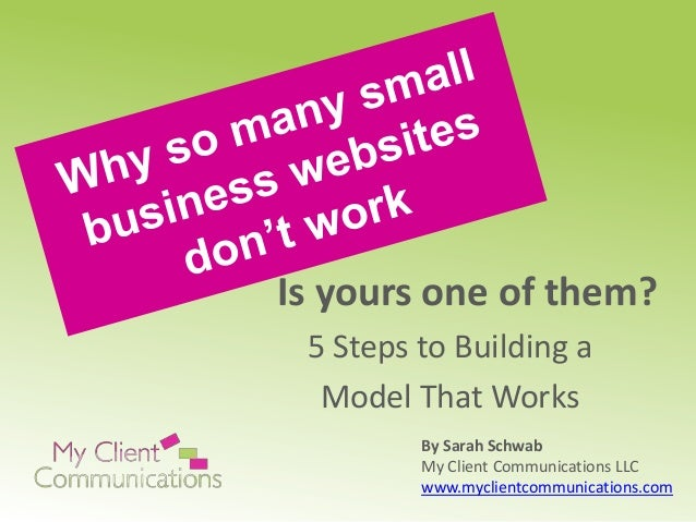 Is yours one of them? 5 Steps to Building a Model That Works By Sarah Schwab My Client Communications LLC www.myclientcomm...