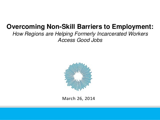 Overcoming Non-Skill Barriers to Employment: How Regions are Helping Formerly Incarcerated Workers Access Good Jobs March ...