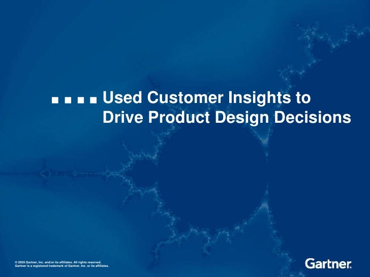 1<br />Used Customer Insights to Drive Product Design Decisions<br />© 2009 Gartner, Inc. and/or its affiliates. All right...
