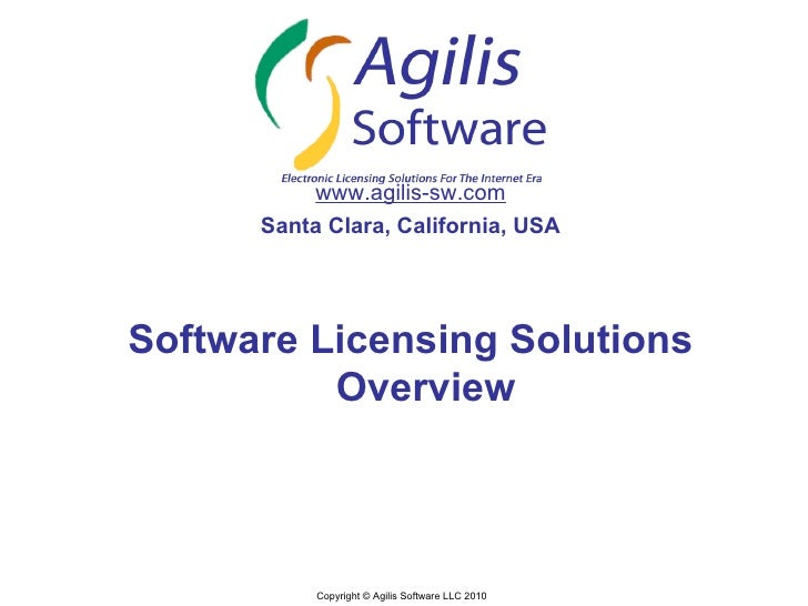 www.agilis-sw.com       Santa Clara, California, USA     Software Licensing Solutions           Overview               Cop...