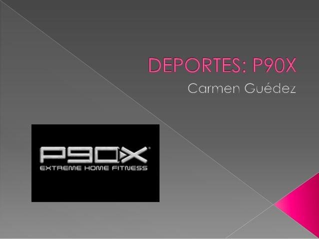    P90X es un sistema de 12 rutinas de ejercicios que    definen los músculos y ponen a sudar, basado en    técnicas de c...