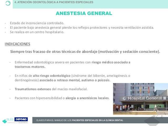 CLAVES PARA EL MANEJO DE LOS PACIENTES ESPECIALES EN LA CLÍNICA DENTAL ANESTESIA GENERAL 4. ATENCIÓN ODONTOLÓGICA A PACIEN...