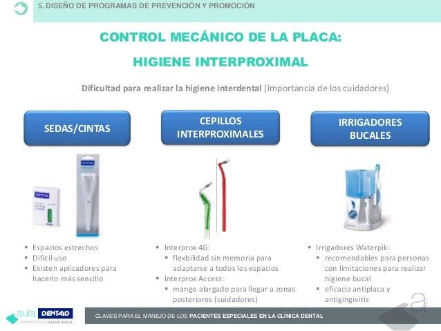CONTROL MECÁNICO DE LA PLACA: HIGIENE INTERPROXIMAL 5. DISEÑO DE PROGRAMAS DE PREVENCIÓN Y PROMOCIÓN Dificultad para reali...