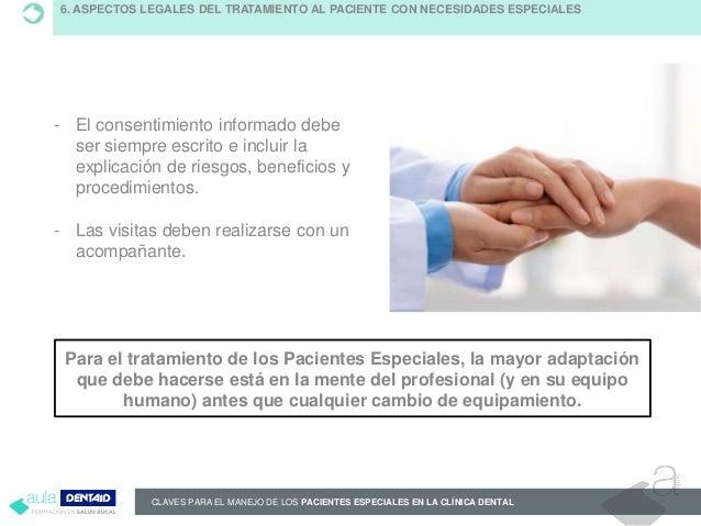 CLAVES PARA EL MANEJO DE LOS PACIENTES ESPECIALES EN LA CLÍNICA DENTAL 6. ASPECTOS LEGALES DEL TRATAMIENTO AL PACIENTE CON...