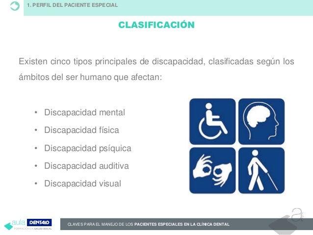CLAVES PARA EL MANEJO DE LOS PACIENTES ESPECIALES EN LA CLÍNICA DENTAL 1. PERFIL DEL PACIENTE ESPECIAL CLASIFICACIÓN Exist...