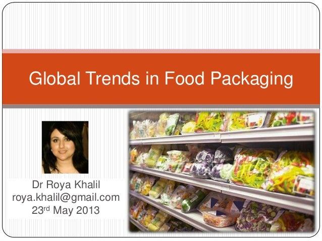Dr Roya Khalil roya.khalil@gmail.com 23rd May 2013 Global Trends in Food Packaging