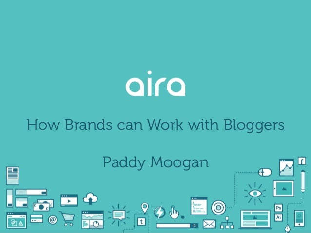 How Brands can Work with Bloggers Paddy Moogan