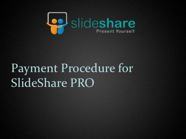 Payment Procedure forSlideShare PRO