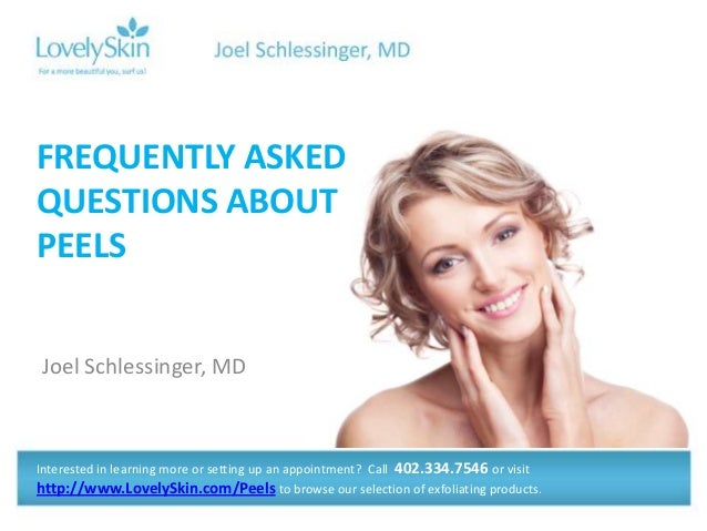 Joel Schlessinger, MD FREQUENTLY ASKED QUESTIONS ABOUT PEELS Interested in learning more or setting up an appointment? Cal...