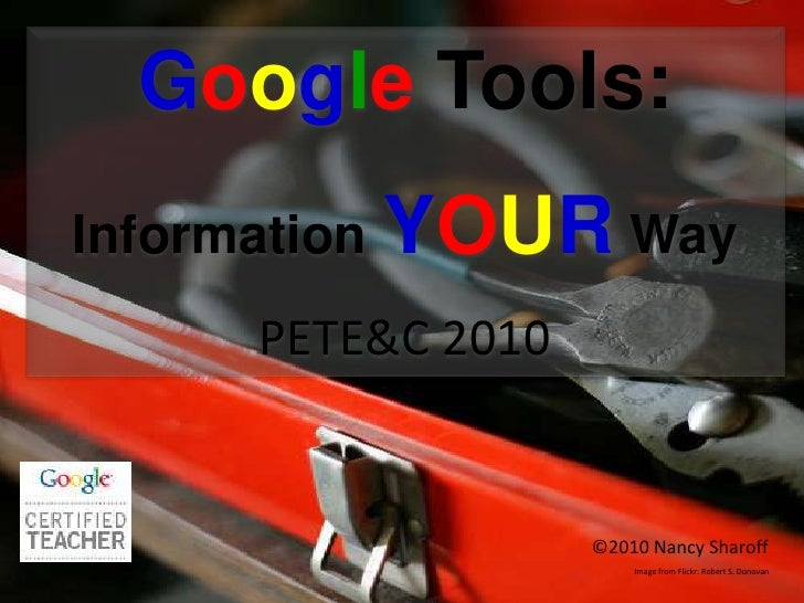 Google Tools: <br />Information YOUR Way<br />PETE&C 2010<br />©2010 Nancy Sharoff<br />Image from Flickr: Robert S. Donov...