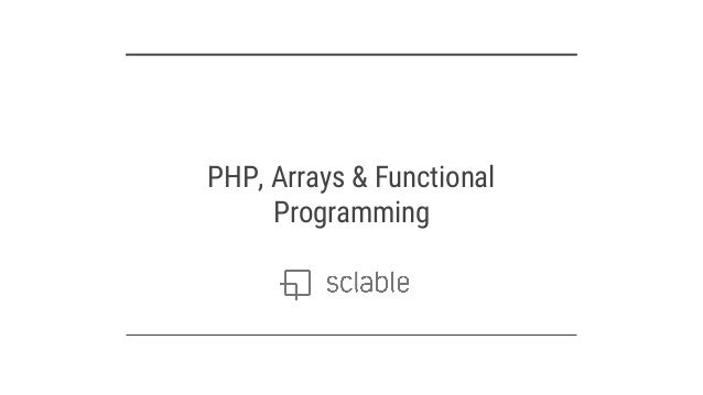 PHP, Arrays & Functional Programming
