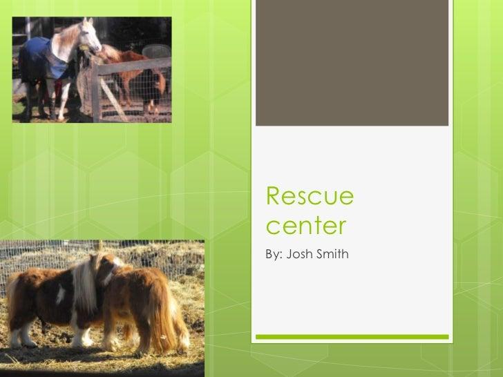 RescuecenterBy: Josh Smith