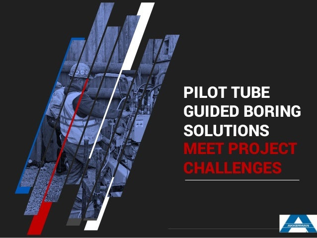 PILOT TUBE GUIDED BORING SOLUTIONS MEET PROJECT CHALLENGES