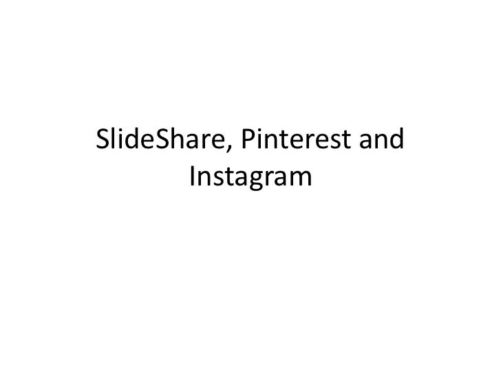 SlideShare, Pinterest and       Instagram