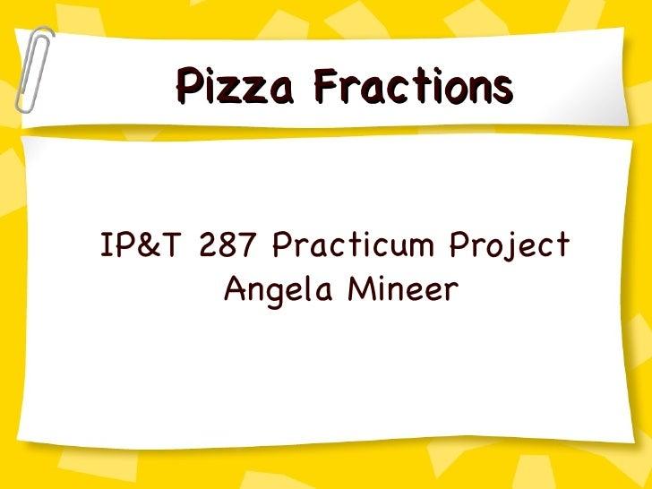Pizza Fractions IP&T 287 Practicum Project Angela Mineer
