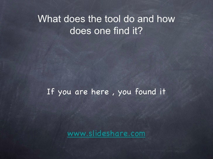What does the tool do and how does one find it? If you are here , you found it www.slideshare.com