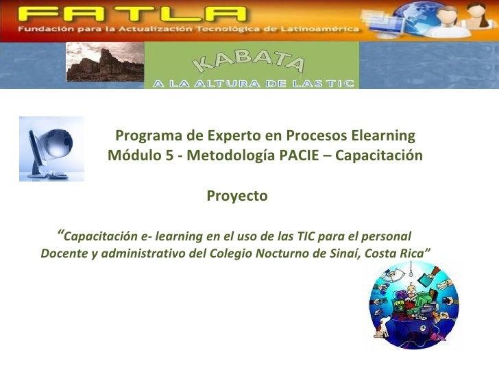 "Programa de Experto en Procesos Elearning   Módulo 5 - Metodología PACIE – Capacitación  Proyecto "" Capacitación e- learni..."