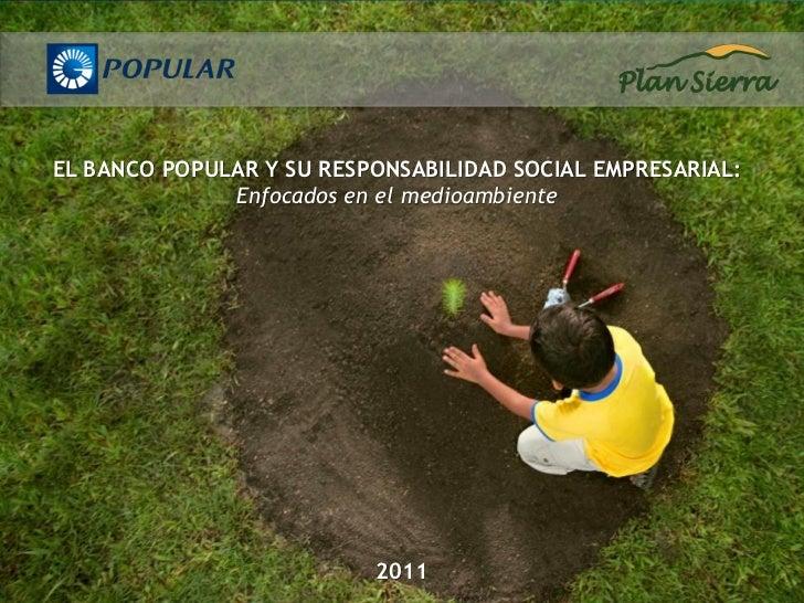 EL BANCO POPULAR Y SU RESPONSABILIDAD SOCIAL EMPRESARIAL:              Enfocados en el medioambiente                      ...
