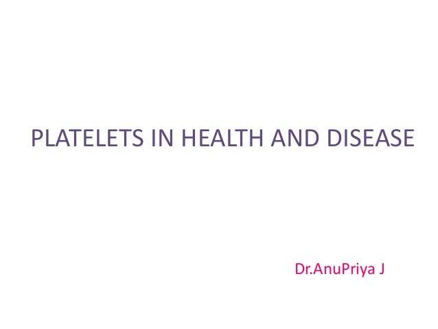 PLATELETS IN HEALTH AND DISEASE Dr.AnuPriya J