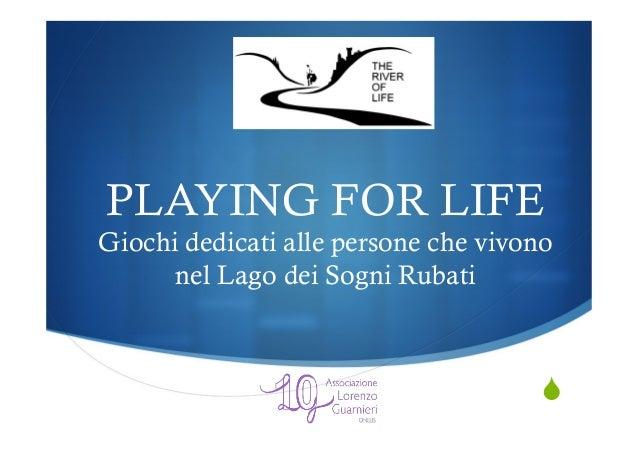 S PLAYING FOR LIFE Giochi dedicati alle persone che vivono nel Lago dei Sogni Rubati