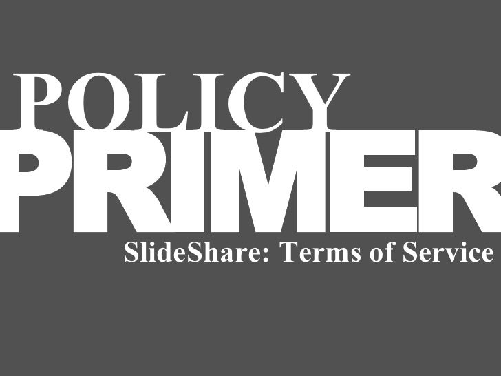 POLICY PRIMER  SlideShare: Terms of Service