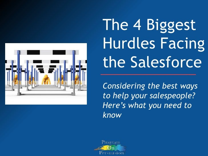 The 4 Biggest Hurdles Facing the Salesforce<br />Considering the best ways to help your salespeople?  Here's what you need...