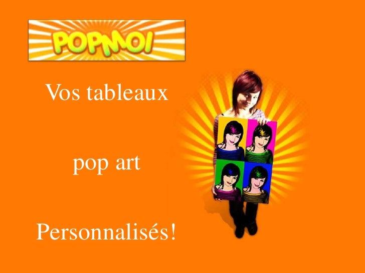 Vos tableaux     pop art  Personnalisés!