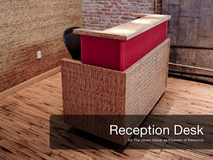 v     Reception Desk     for The Jones Group as Founder of Resource