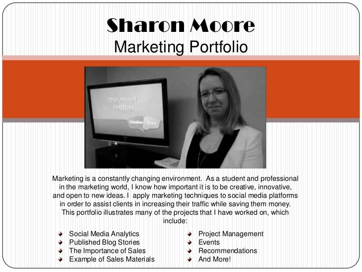Sharon Moore                    Marketing PortfolioMarketing is a constantly changing environment. As a student and profes...