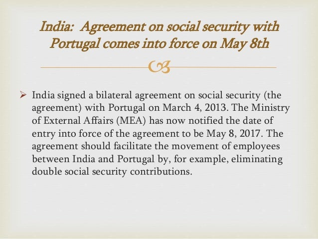 India agreement on social security with portugal india agreement on social security with portugal comes into force on may 8th 2 platinumwayz