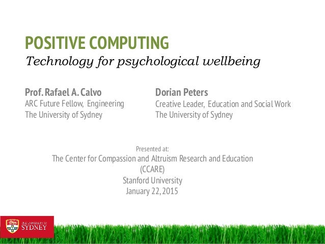 1   POSITIVE COMPUTING Technology for psychological wellbeing Prof.Rafael A.Calvo ARC Future Fellow, Engineering The Uni...