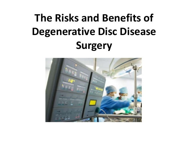 The Risks and Benefits ofDegenerative Disc Disease        Surgery