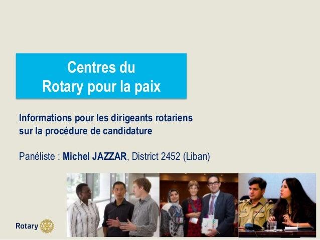 TITLE | 1 Centres du Rotary pour la paix Informations pour les dirigeants rotariens sur la procédure de candidature Panéli...
