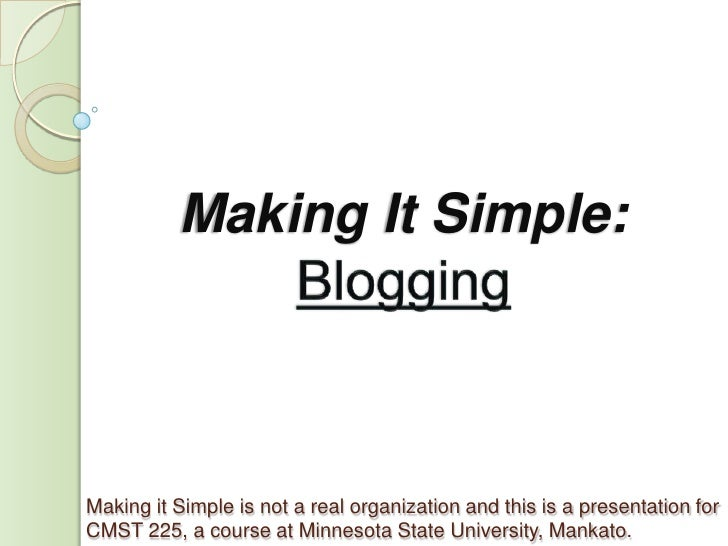 Making It Simple: <br />Blogging<br />Making it Simple is not a real organization and this is a presentation for CMST 225,...
