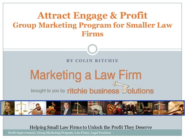 Attract Engage & Profit Group Marketing Program for Smaller Law Firms  BY COLIN RITCHIE  Helping Small Law Firms to Unlock...
