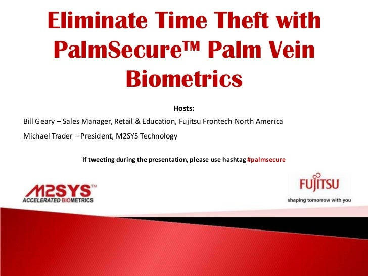 Eliminate Time Theft with PalmSecure™ Palm Vein <br />Biometrics<br />Hosts:<br />Bill Geary – Sales Manager, Retail & Edu...