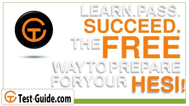 LEARN.PASS.  SUCCEED.  FREE WAYTO PREPARE THE  FORYOUR HESI!