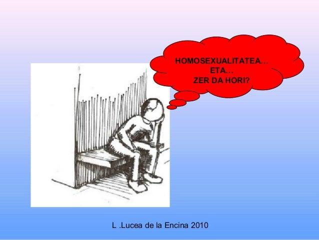 HOMOSEXUALITATEA…                      ETA…                   ZER DA HORI?L .Lucea de la Encina 2010