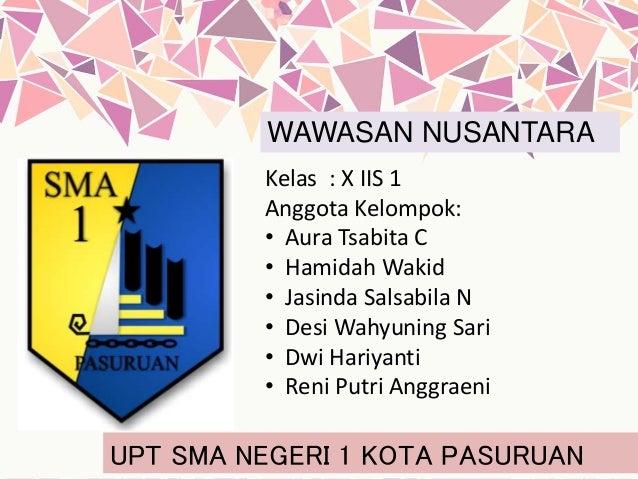 WAWASAN NUSANTARA Kelas : X IIS 1 Anggota Kelompok: • Aura Tsabita C • Hamidah Wakid • Jasinda Salsabila N • Desi Wahyunin...