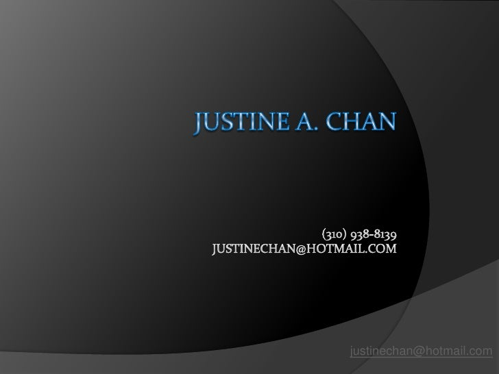 Justine A. Chan(310) 938-8139JUSTINECHAN@HOTMAIL.COM<br />justinechan@hotmail.com<br />