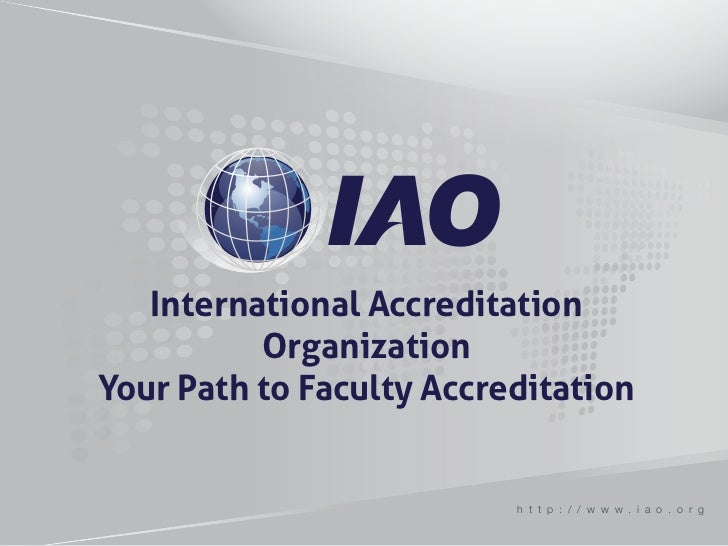 International Accreditation          OrganizationYour Path to Faculty Accreditation                          h t t p : / /...