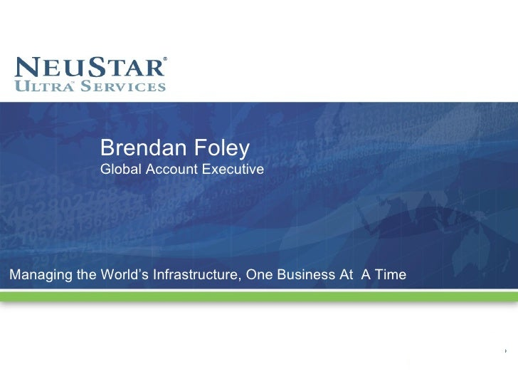 Managing the World's Infrastructure, One Business At  A Time Brendan Foley Global Account Executive