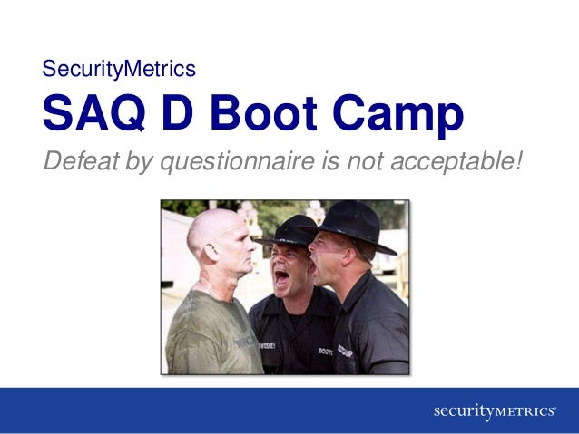 SecurityMetricsSAQ D Boot CampDefeat by questionnaire is not acceptable!