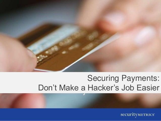 fraudsters job easierSecuring Payments:Don't Make a Hacker's Job Easier