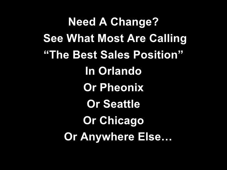 "<ul><li>Need A Change? </li></ul><ul><li>See What Most Are Calling </li></ul><ul><li>"" The Best Sales Position"" </li></ul>..."