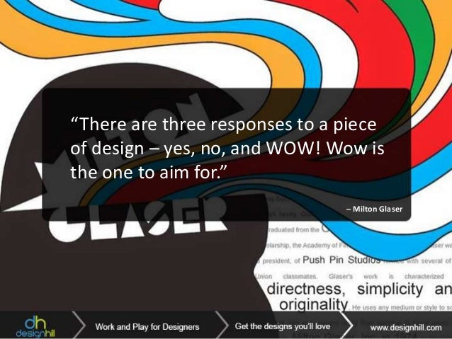 """""""There are three responses to a piece of design – yes, no, and WOW! Wow is the one to aim for."""" – Milton Glaser"""